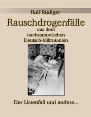 Rauschdrogenfälle aus dem nachzamonischen Deutsch-Mikrotanien von Rüdiger,  Rolf