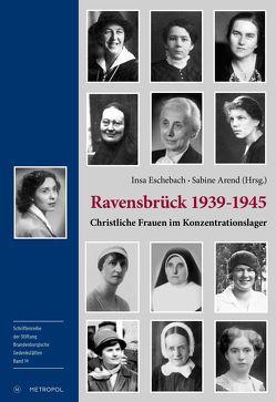 Ravensbrück 1939–1945: Christliche Frauen im Konzentrationslager von Arend,  Sabine, Eschebach,  Insa