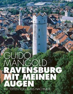 Ravensburg mit meinen Augen von Mangold,  Guido, Nachbaur,  Klaus