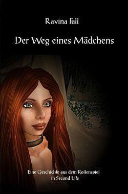 Ravinas Geschichten aus dem Rollenspiel in Second Life / Der Weg eines Mädchens von Fall,  Ravina