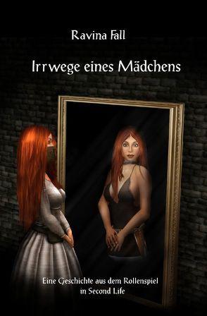 Ravinas Geschichten aus dem Rollenspiel in Second Life / Irrwege eines Mädchens von Fall,  Ravina