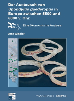Raw Materials, Innovation, Technology of Ancient Cultures – RITaK / Der Austausch von Spondylus gaederopus in Europa zwischen 5.500 und 5.000 v.Chr. von Windler,  Arne