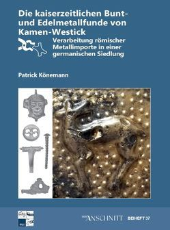 Raw Materials, Innovation, Technology of Ancient Cultures – RITaK / Die kaiserzeitlichen Bunt-und Edelmetallfunde von Kamen-Westick von Könemann,  Patrick