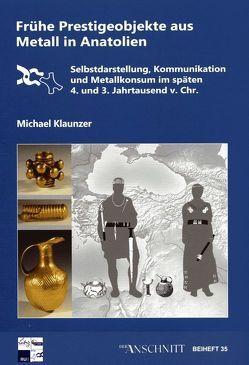 Raw Materials, Innovation, Technology of Ancient Cultures – RITaK / Frühe Prestigeobjekte aus Metall in Anatolien von Klaunzer,  Michael