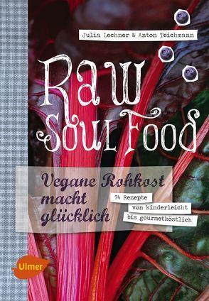Raw Soul Food von Lechner,  Julia, Teichmann,  Anton