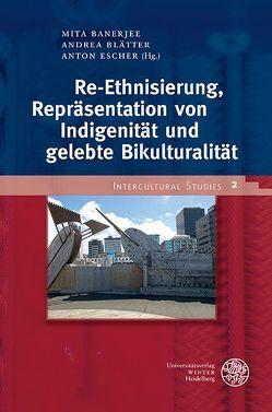 Re-Ethnisierung, Repräsentation von Indigenität und gelebte Bikulturalität von Banerjee,  Mita, Blätter,  Andrea, Escher,  Anton