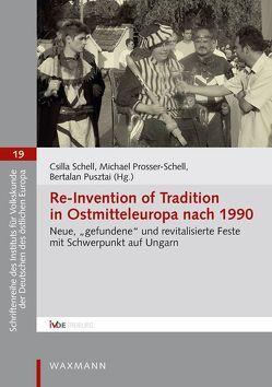 Re-Invention of Tradition in Ostmitteleuropa nach 1990 von Prosser-Schell,  Michael, Pusztai,  Bertalan, Schell,  Csilla