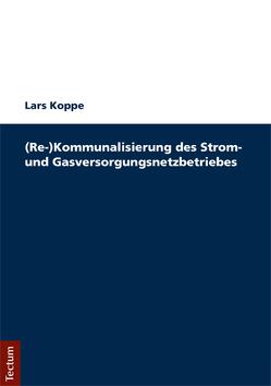 (Re-)Kommunalisierung des Strom- und Gasversorgungsnetzbetriebes von Koppe,  Lars
