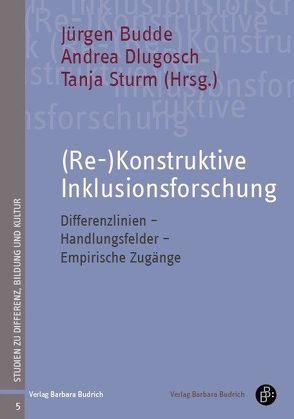 (Re-)Konstruktive Inklusionsforschung von Budde,  Juergen, Dlugosch,  Andrea, Sturm,  Tanja