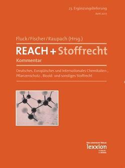REACH + Stoffrecht – Kommentar von Fischer,  Kristian, Fluck,  Jürgen, Raupach,  Michael
