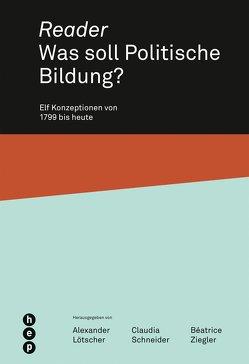 Reader. Was soll Politische Bildung? von Lötscher,  Alexander, Schneider,  Claudia, Ziegler,  Béatrice