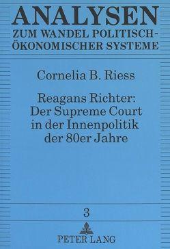 Reagans Richter: Der Supreme Court in der Innenpolitik der 80er Jahre von Riess,  Cornelia
