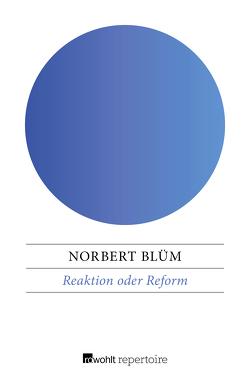 Reaktion oder Reform von Blüm,  Norbert