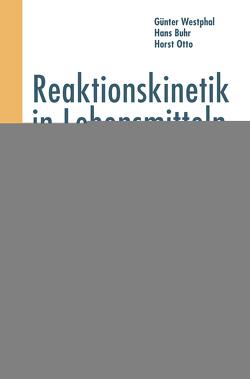 Reaktionskinetik in Lebensmitteln von Buhr,  Hans, Otto,  Horst, Westphal,  Günter