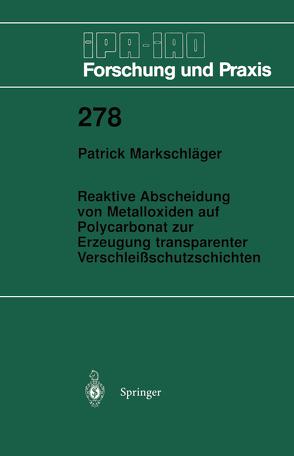 Reaktive Abscheidung von Metalloxiden auf Polycarbonat zur Erzeugung transparenter Verschleißschutzschichten von Markschläger,  Patrick