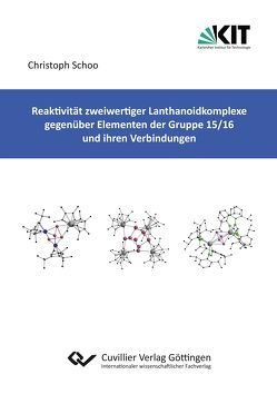 Reaktivität zweiwertiger Lanthanoidkomplexe gegenüber Elementen der Gruppe 15/16 und ihren Verbindungen von Schoo,  Christoph