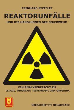 Reaktorunfälle und die Handlungen der Feuerwehr von Steffler,  Reinhard