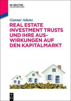 Real Estate Investment Trusts und ihre Auswirkungen auf den Kapitalmarkt von Adams,  Gunnar