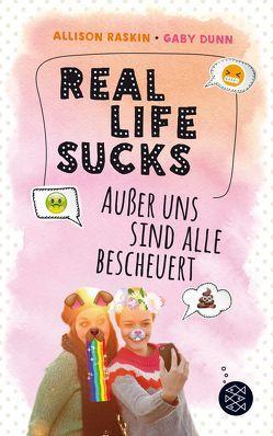 Real Life Sucks. Außer uns sind alle bescheuert von Dunn,  Gaby, Mannchen,  Nadine, Raskin,  Allison