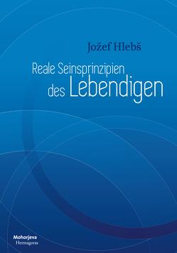 Reale Seiensprinzipien des Lebendigen von Hlebš,  Jožef