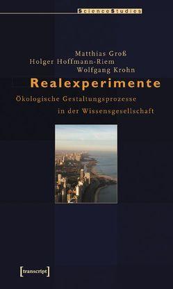 Realexperimente von Groß,  Matthias, Hoffmann-Riem,  Holger, Krohn,  Wolfgang