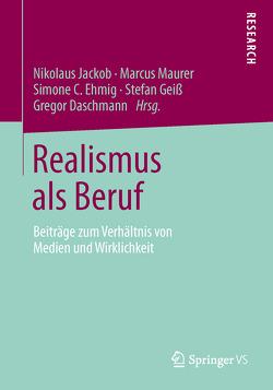 Realismus als Beruf von Daschmann,  Gregor, Ehmig,  Simone C, Geiss,  Stefan, Jackob,  Nikolaus, Maurer,  Marcus
