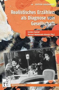 Realistisches Erzählen als Diagnose von Gesellschaft von Gansel,  Carsten, Maldonado Alemán,  Manuel