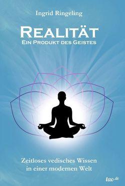 Realität – Ein Produkt des Geistes von Ringeling,  Ingrid