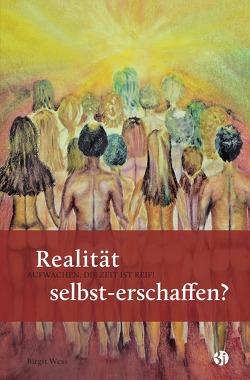 Realität selbst-erschaffen? AUFWACHEN, DIE ZEIT IST REIF! von Wess,  Birgit