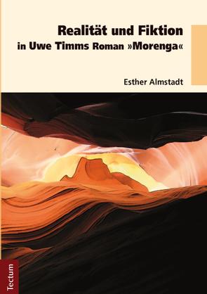 """Realität und Fiktion in Uwe Timms Roman """"Morenga"""" von Almstadt,  Esther"""