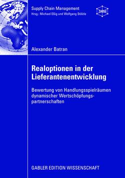Realoptionen in der Lieferantenentwicklung von Batran,  Alexander, Eßig,  Prof. Dr. Michael