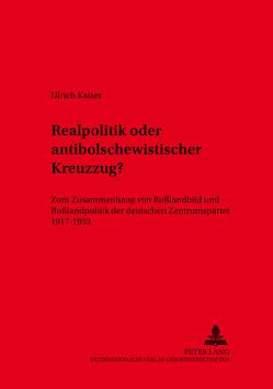 Realpolitik oder antibolschewistischer Kreuzzug? von Kaiser,  Ulrich