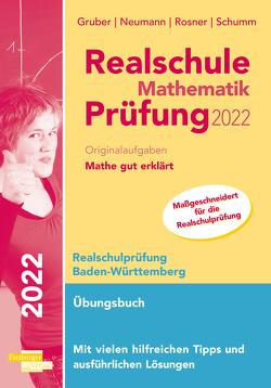 Realschule Mathematik-Prüfung 2022 Originalaufgaben Mathe gut erklärt Baden-Württemberg von Gruber,  Helmut, Neumann,  Robert