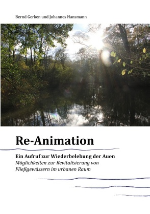 Reanimation – ein Aufruf zur Wiederbelebung der Auen von Gerken,  Bernd, Hansmann,  Johannes