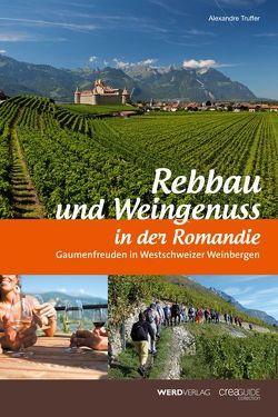 Rebbau und Weingenuss in der Romandie von Truffer,  Alexandre