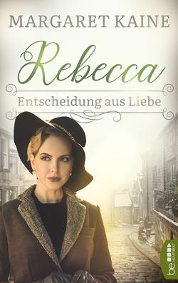 Rebecca – Entscheidung aus Liebe von Kaine,  Margaret, Kramp,  Katharina