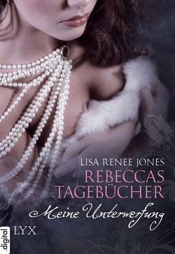 Rebeccas Tagebücher – Meine Unterwerfung von Jones,  Lisa Renee, Link,  Michaela