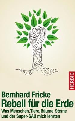 Rebell für die Erde von Fricke,  Bernhard