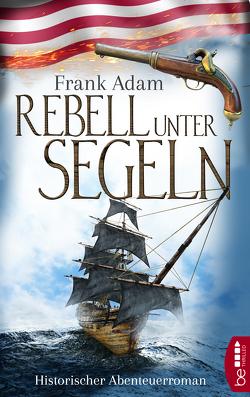 Rebell unter Segeln von Adam,  Frank