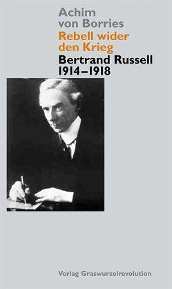 Rebell wider den Krieg – Bertrand Russell 1914-1918 von Borries,  Achim von