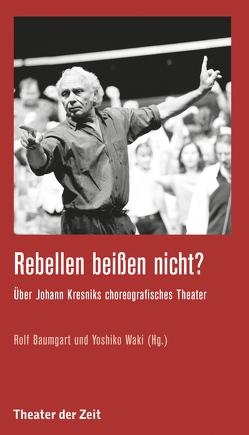 Rebellen beißen nicht? von Baumgart,  Rolf, Waki,  Yoshiko