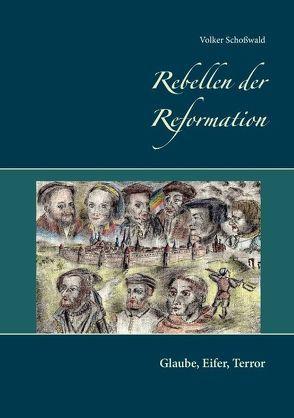 Rebellen der Reformation von Schoßwald,  Volker
