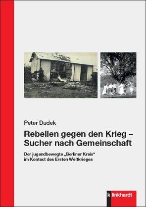 Rebellen gegen den Krieg – Sucher nach Gemeinschaft von Dudek,  Peter