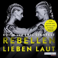 Rebellen lieben laut von Koschorz,  Jeremias, Stehfest,  Edith, Stehfest,  Eric