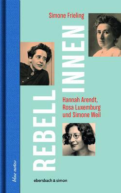 Rebellinnen – Hannah Arendt, Rosa Luxemburg und Simone Weil von Frieling,  Simone