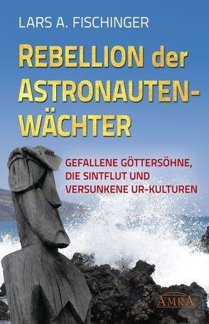 Rebellion der Astronautenwächter von Fischinger,  Lars A.