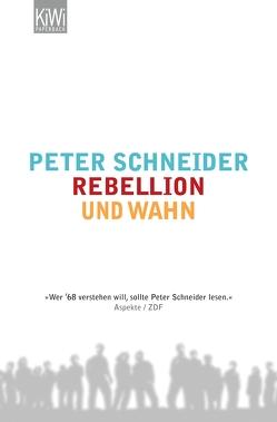 Rebellion und Wahn von Schneider,  Peter
