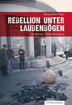 Rebellion unter Laubenbögen von Gundbacher,  François, Mumenthaler,  Samuel, Weber,  Georg, Zaugg,  Fred