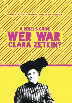 Rebels Guide: Wer war Clara Zetkin? von Fandrich,  Florian, Rieker,  Vanessa Isabel, Schierbach,  Katrin, Streichhahn,  Vincent, Wurdack,  Irmgard