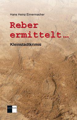 Reber ermittelt … von Eimermacher,  Hans Heinz